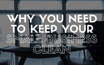 Why You Need To Keep Your Small Business Clean