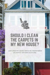 Should I clean the carpets in my new house?