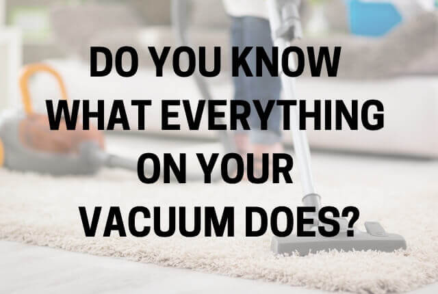 Do You Know What Everything On Your Vacuum Does?