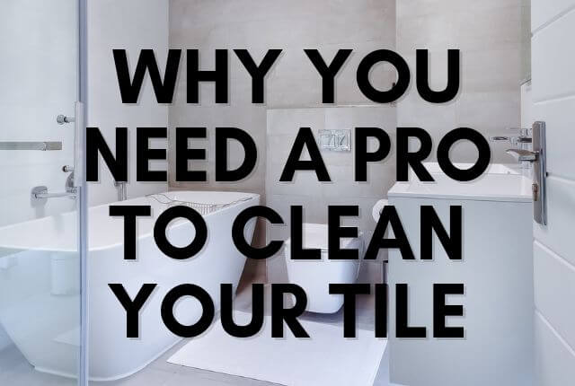 Why You Need a Pro to Clean Your Tile