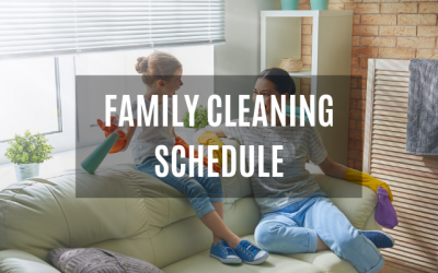 Develop A Family Cleaning Schedule