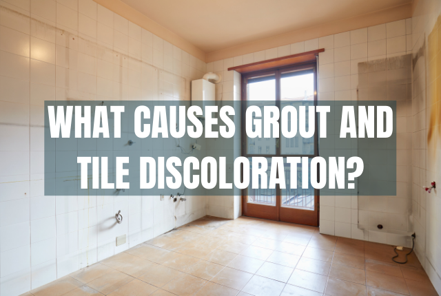 What Causes Grout Discoloration?