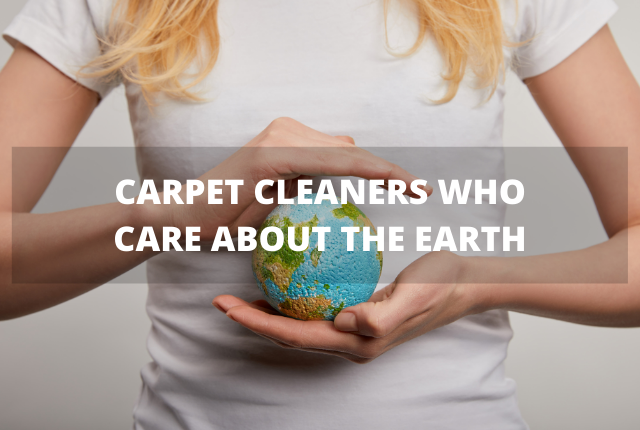 Carpet Cleaners Who Care About The Earth